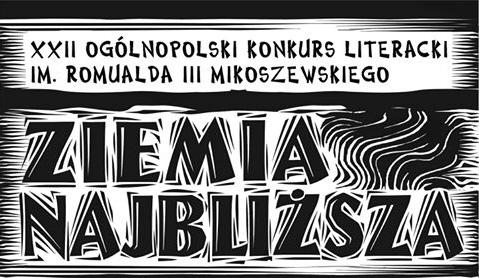 """XXII Ogólnopolski Konkurs Literacki im. Romualda III Mikoszewskiego ph. """"Ziemia najbliższa"""""""